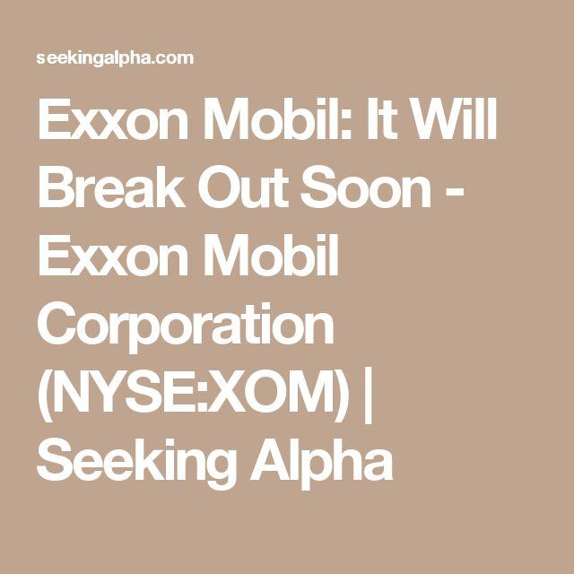 Exxon Mobil: It Will Break Out Soon - Exxon Mobil Corporation (NYSE:XOM) | Seeking Alpha