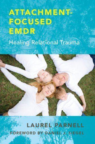 Attachment-Focused EMDR: Healing Relational Trauma by Laurel Parnell