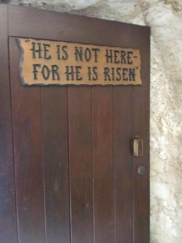 Garden Tomb of Jesus - Jerusalem.  That's really the sign on the door and He really does live. My very favorite place in the world. :)