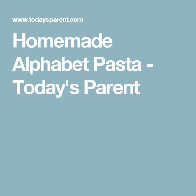 Homemade Alphabet Pasta - Today's Parent