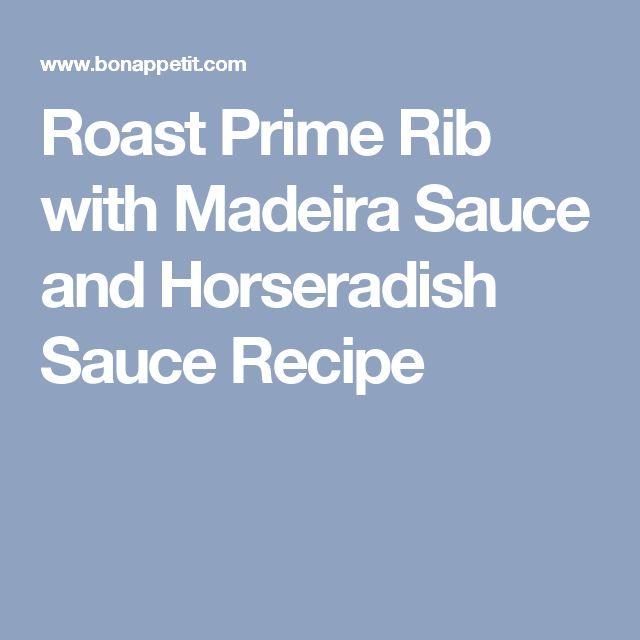 Roast Prime Rib with Madeira Sauce and Horseradish Sauce Recipe