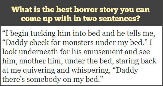 The best horror story in two sentences...I'm not usually one for horror stories, but two sentences. wow. THIS GAVE ME CHILLS!