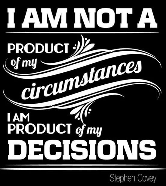 We make our own decisions. No circumstances make you act in anyway. When you're an adult you choose your reaction. If your reactions cause turmoil don't play the victim because you made the crazy decisions you've made. Stop blaming everyone else for the fact that you my dearAre a fucking whack job