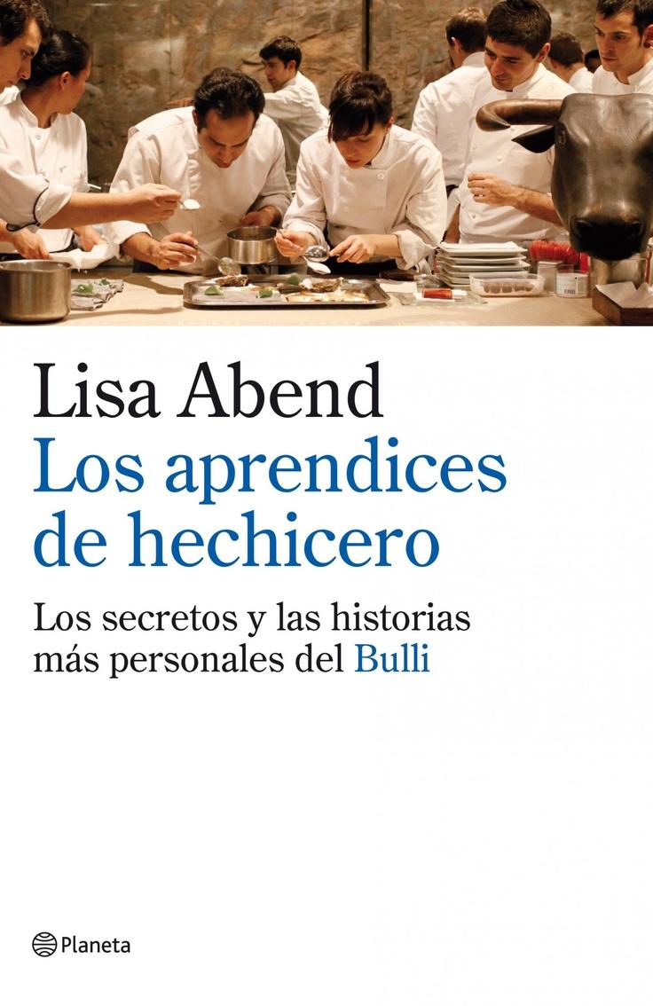 Lisa Abend | Los aprendices de hechicero | Ed.Planeta | Las anécdotas y las historias diarias de las personas anónimas que hacen posible la mejor cocina del mundo. #elBulli #stagiers #LisaAbend #FerranAdria