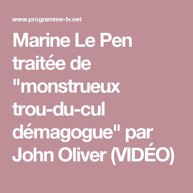 """Marine Le Pen traitée de """"monstrueux trou-du-cul démagogue"""" par John Oliver (VIDÉO)"""