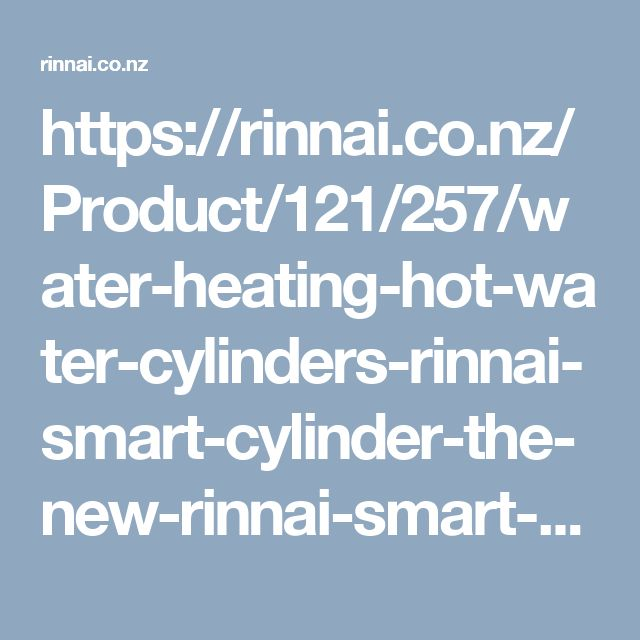 https://rinnai.co.nz/Product/121/257/water-heating-hot-water-cylinders-rinnai-smart-cylinder-the-new-rinnai-smart-cylinder