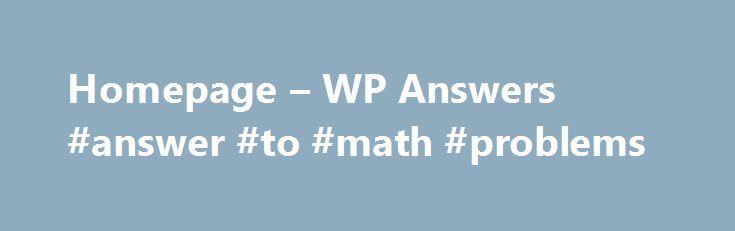 Homepage – WP Answers #answer #to #math #problems http://health.remmont.com/homepage-wp-answers-answer-to-math-problems/  #wp answers # WP Answers Un manuale sul tuo cellulare Ti d il benvenuto sul portale di WP Answers. Questo progetto stato ideato per aiutare coloro che si trovano in difficolt con il proprio dispostitivo Windows Phone. L'obiettivo quello di creare una communtiy mobile italiana in cui gli utenti si aiutano a vicenda, rispondendo alle...