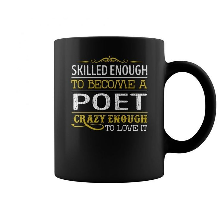Skilled Enough To Become A Poet Crazy Enough To Love It Job Mugs  Coffee Mug (colored) Levi The Poet T Shirt Poetry T Shirt Dress American Poet T Shirt Poetry T Shirt Dress