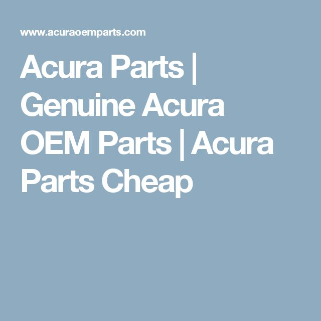 Acura Oem Parts >> Acura Parts Genuine Acura Oem Parts Acura Parts Cheap