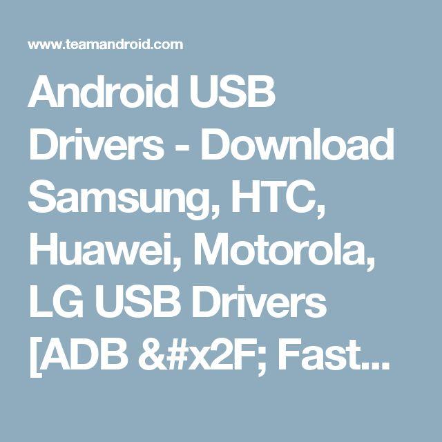 Android USB Drivers - Download Samsung, HTC, Huawei, Motorola, LG USB Drivers [ADB / Fastboot]