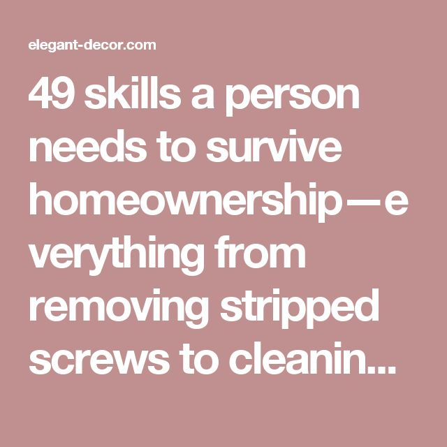 49 skills a person needs to survive homeownership—everything from removing stripped screws to cleaning big paint spills off the carpet. These are great tips! - elegant decorelegant decor