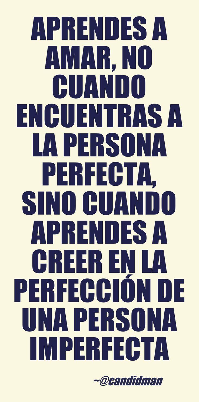 Aprendes a amar, no cuando encuentras a la persona perfecta, sino cuando…