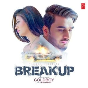 Download Breakup Mp3 Song Goldboy Music Gold Boy Djlvi Com Mp3 Song Breakup Songs Breakup