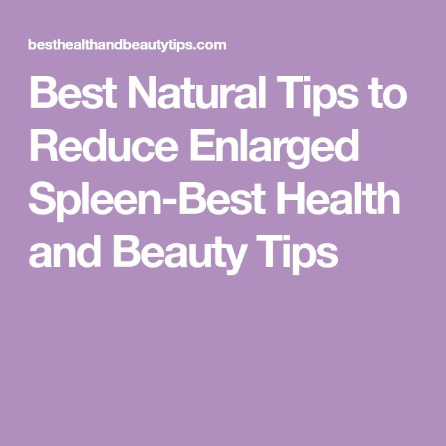 Best Natural Tips to Reduce Enlarged Spleen-Best Health and Beauty Tips
