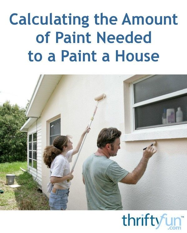 Calculating The Amount Of Paint Needed To A Paint A House Exterior Paint Paint Your House House Paint Exterior