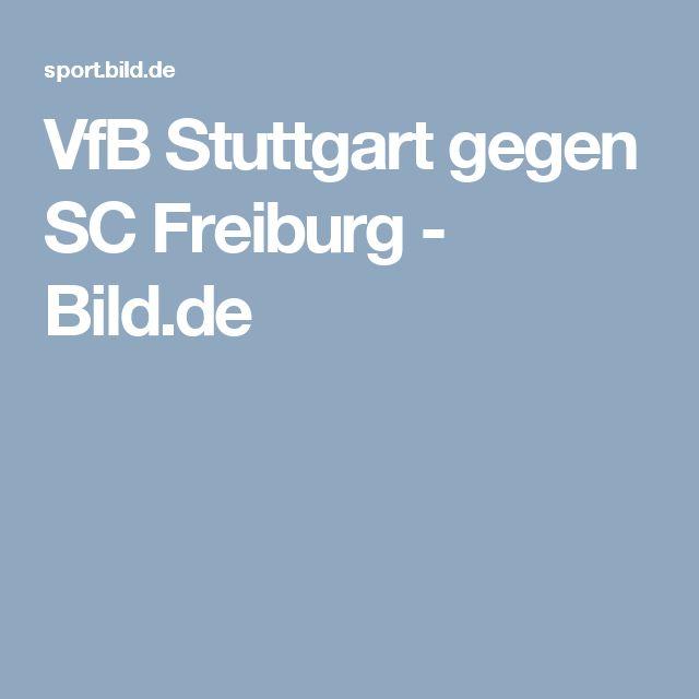 VfB Stuttgart gegen SC Freiburg     -  Bild.de