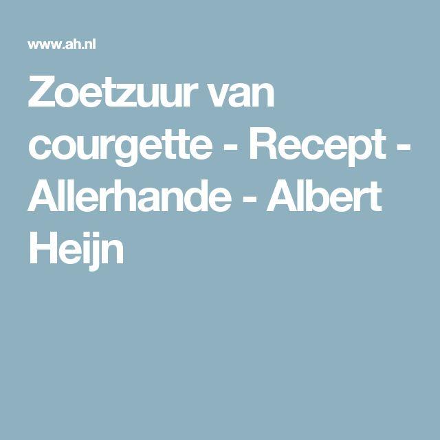 Zoetzuur van courgette - Recept - Allerhande - Albert Heijn