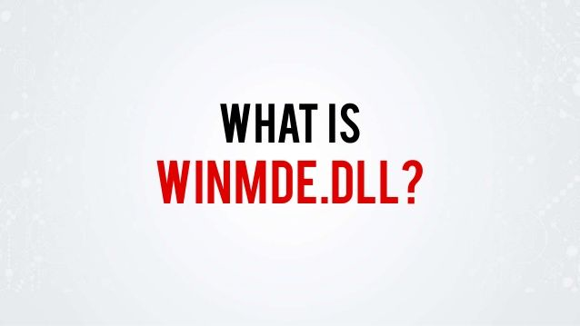What is winmde.dll? Read more about this: http://www.slideshare.net/fileinspect/winmdedll