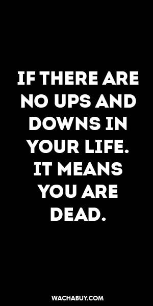 #inspiration #quote / IF THERE ARE NO UPS AND DOWNS IN YOUR LIFE. IT MEANS YOU ARE DEAD.