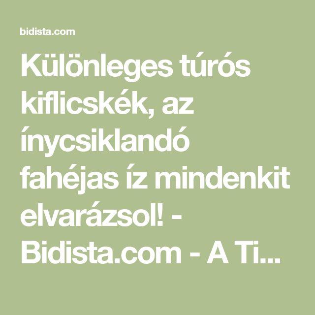Különleges túrós kiflicskék, az ínycsiklandó fahéjas íz mindenkit elvarázsol! - Bidista.com - A TippLista!