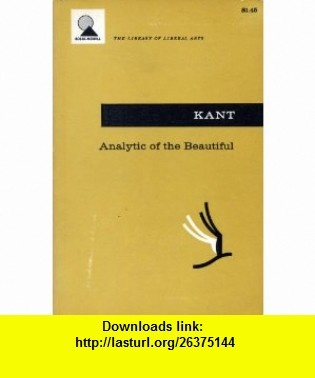 Analytic of the beautiful, from the Critique of judgment With excerpts from Anthropology from a pragmatic viewpoint, second book (The Library of liberal arts) Immanuel Kant ,   ,  , ASIN: B0007DSBBU , tutorials , pdf , ebook , torrent , downloads , rapidshare , filesonic , hotfile , megaupload , fileserve