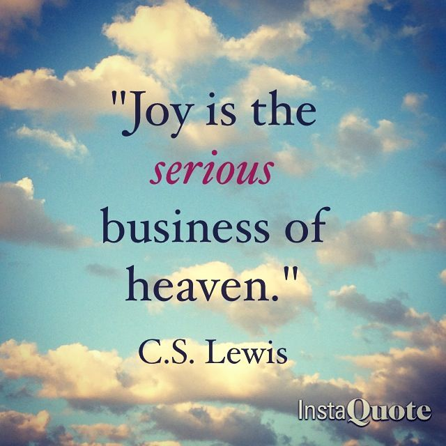 "C. S. Lewis said, ""Joy is a serious work of heaven.에 대한 이미지 검색결과"