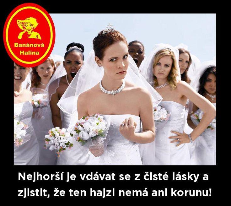 Nejhorší je vdávat se z čisté lásky a zjistit, že ten hajzl nemá ani korunu!
