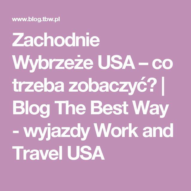 Zachodnie Wybrzeże USA – co trzeba zobaczyć? | Blog The Best Way - wyjazdy Work and Travel USA