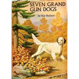 Seven Grand Gun Dogs (A Nelson sporting edition) (Hardcover) http://www.amazon.com/dp/B0006AX736/?tag=wwwmoynulinfo-20 B0006AX736
