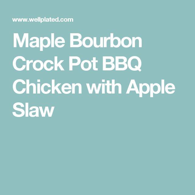 Maple Bourbon Crock Pot BBQ Chicken with Apple Slaw