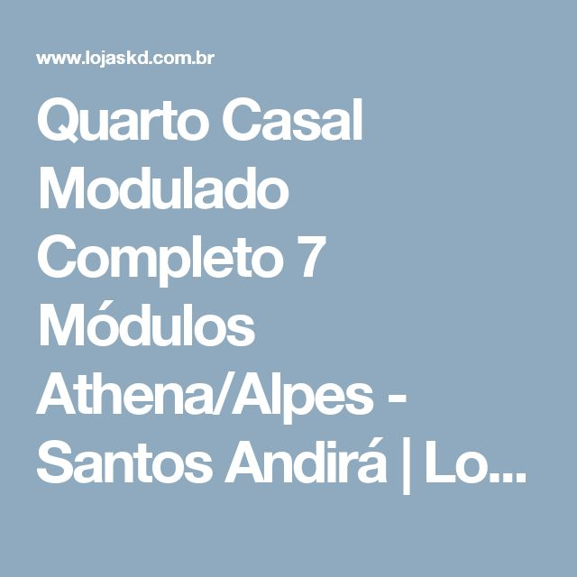 Quarto Casal Modulado Completo 7 Módulos Athena/Alpes - Santos Andirá | Lojas KD