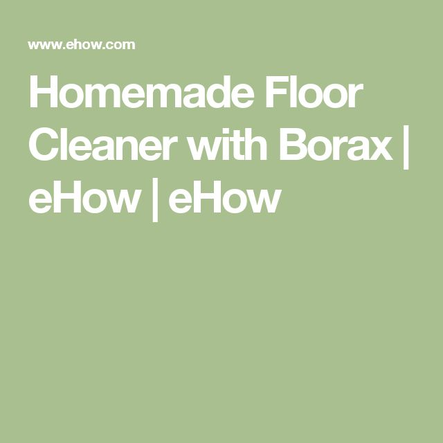 Homemade Floor Cleaner with Borax | eHow | eHow