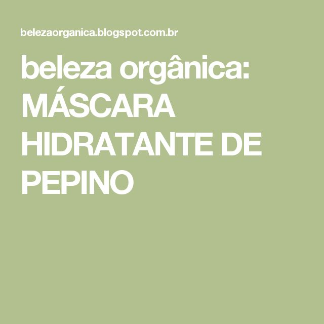 beleza orgânica: MÁSCARA HIDRATANTE DE PEPINO