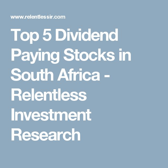 Top 5 Dividend Paying Stocks in South Africa - Relentless Investment Research