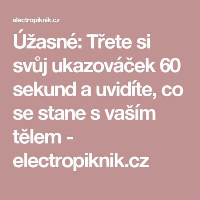 Úžasné: Třete si svůj ukazováček 60 sekund a uvidíte, co se stane s vaším tělem - electropiknik.cz