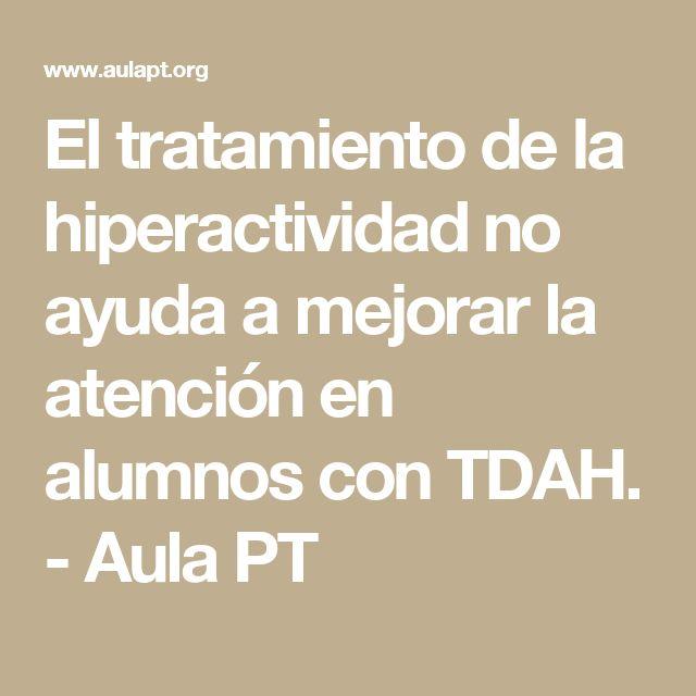 El tratamiento de la hiperactividad no ayuda a mejorar la atención en alumnos con TDAH. - Aula PT