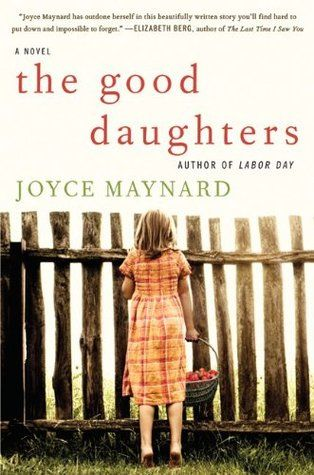 The Good Daughters, by Joyce Maynard. Click on the cover to read the review of this title by Karen.