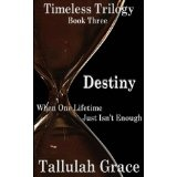Timeless Trilogy, Book Three, Destiny (Kindle Edition)By Tallulah Grace