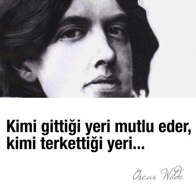 Kimi gittiği yeri mutlu eder, kimi terkettiği yeri...   - Oscar Wilde
