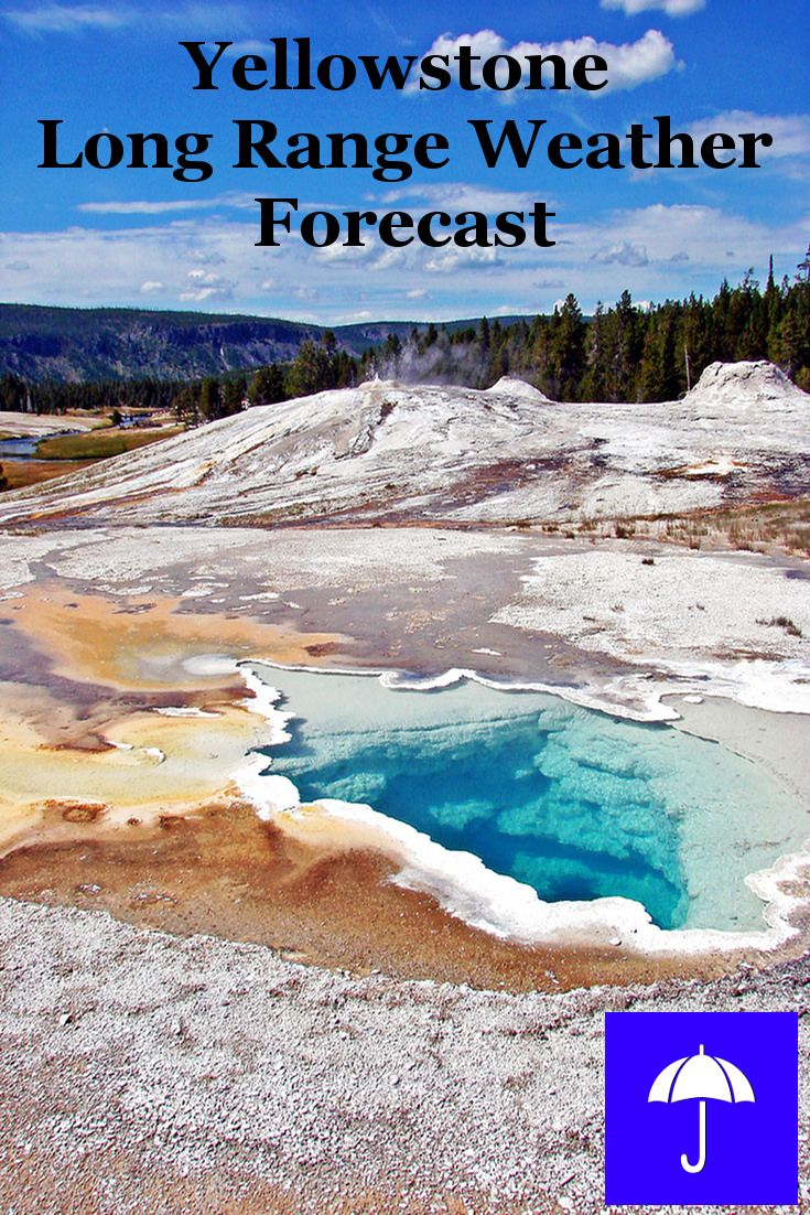#Yellowstone Long Range #Weather Forecast.  30 days and beyond.  Plan your #Vacation #Camping #Travel, #Honeymoon #Wedding #Holiday now.