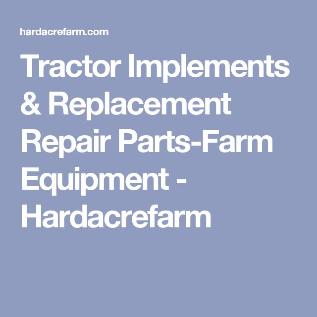 Tractor Implements & Replacement Repair Parts-Farm Equipment - Hardacrefarm