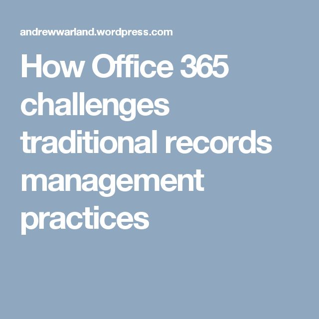 How Office 365 challenges traditional records management practices