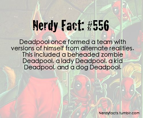 Deadpool once formed a team with versions of himself from alternate realities. This included a beheaded zombie Deadpool, a lady Deadpool, a kid Deadpool, and a dog Deadpool