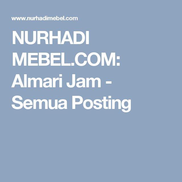 NURHADI MEBEL.COM: Almari Jam - Semua Posting