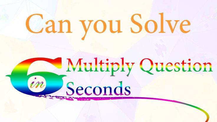 Can you Solve 6 Multiply Question in 6 Seconds?
