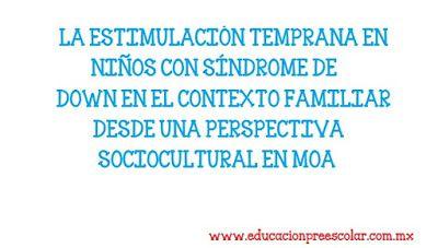 LA ESTIMULACIÓN TEMPRANA EN NIÑOS CON SÍNDROME DE DOWN EN EL CONTEXTO FAMILIAR DESDE UNA PERSPECTIVA SOCIOCULTURAL EN MOA ~ Educación Preescolar