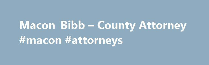Macon Bibb – County Attorney #macon #attorneys http://south-carolina.nef2.com/macon-bibb-county-attorney-macon-attorneys/  # The County Attorney is chief legal counsel to the municipal corporation of the Macon-Bibb County government and its two Pension Boards. The County Attorney's Office reviews and drafts legal documents, such as contracts, ordinances, resolutions, and policies; provides legal opinions and advice to the Mayor, County Commissioners, Department Directors, and Pension Boards…