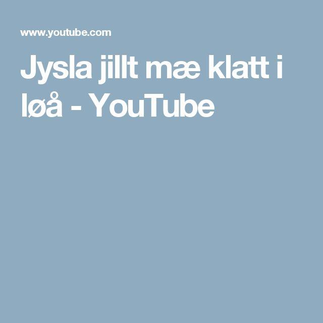 Jysla jillt mæ klatt i løå - YouTube