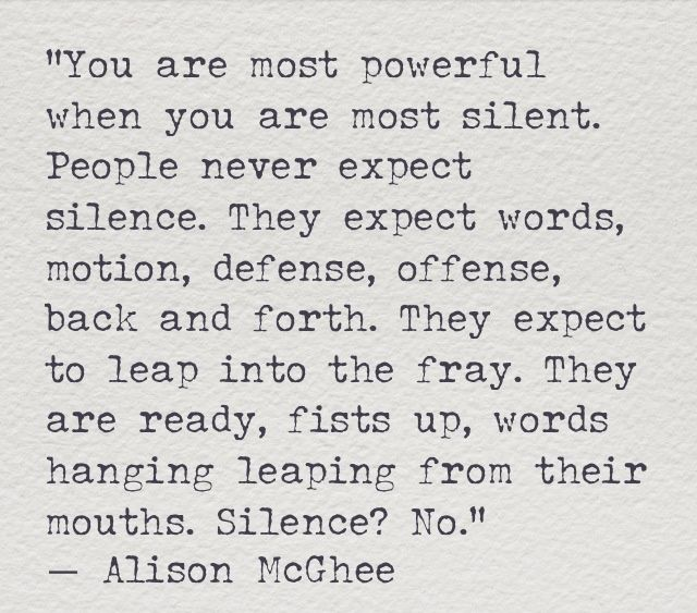 The Power of Silence via | darling, be daring (Silence must be appropriately applied to be most effective. Discernment is key)