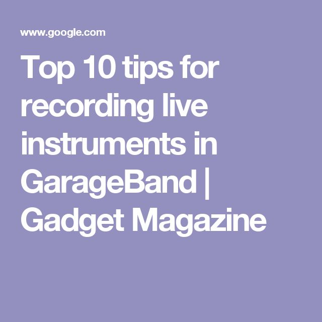 Top 10 tips for recording live instruments in GarageBand | Gadget Magazine